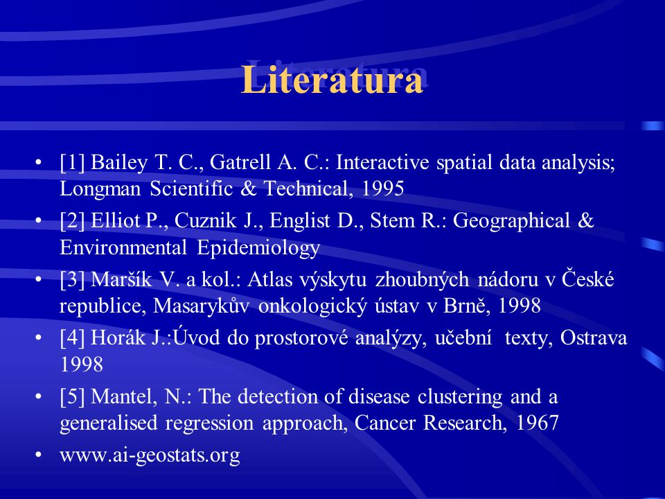 Literatura [1] Bailey T. C., Gatrell A. C.: Interactive spatial data analysis; Longman Scientific & Technical, 1995.